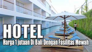 Hotel Dengan Harga 1 jutaan Di Bali Dengan Fasilitas Mewah
