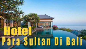 Hotelnya Para Sultan Di Bali